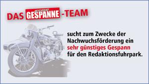 Das Team von MOTORRAD-GESPANNE sucht zum Zwecke der Nachwuchsförderung ein sehr günstiges Gespann für den Redaktionsfuhrpark.